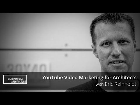 YouTube Video Marketing for Architects with Eric Reinholdt