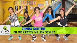 Zumba Routine by Vijaya on Miss Fatty/ Million Stylez