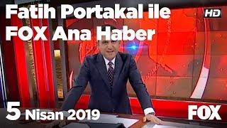 5 Nisan 2019 Fatih Portakal ile FOX Ana Haber