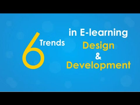 6 Trends in E-learning Design & Development - eLearning Video