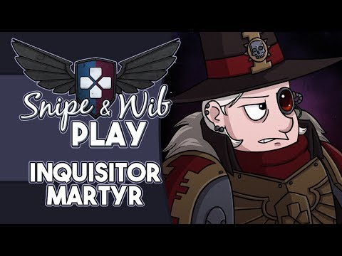 Snipe and Wib Play: Inquisitor - Martyr