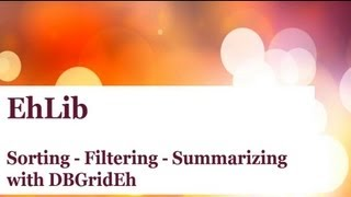 EhLib Video - Filtering - Sorting - Summarising