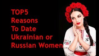 TOP5 Reasons to Date Ukrainian and Russian Women