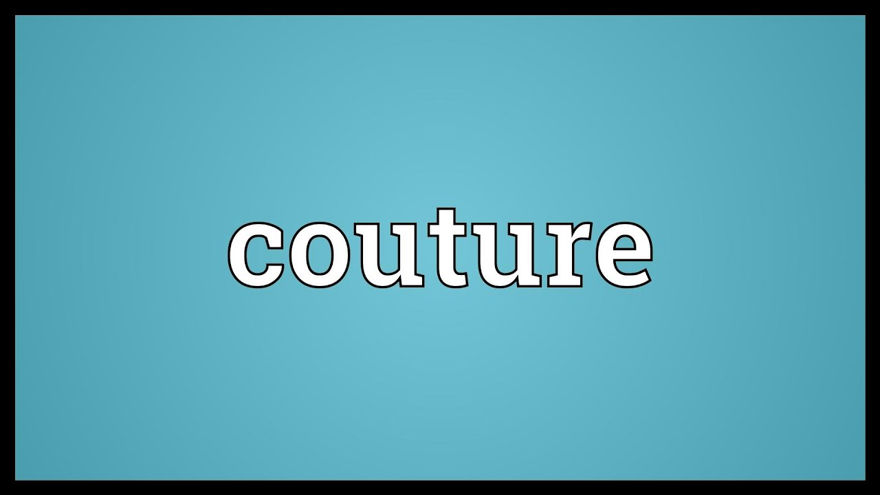 couture meaning youtube