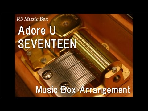 Adore U/SEVENTEEN [Music Box]