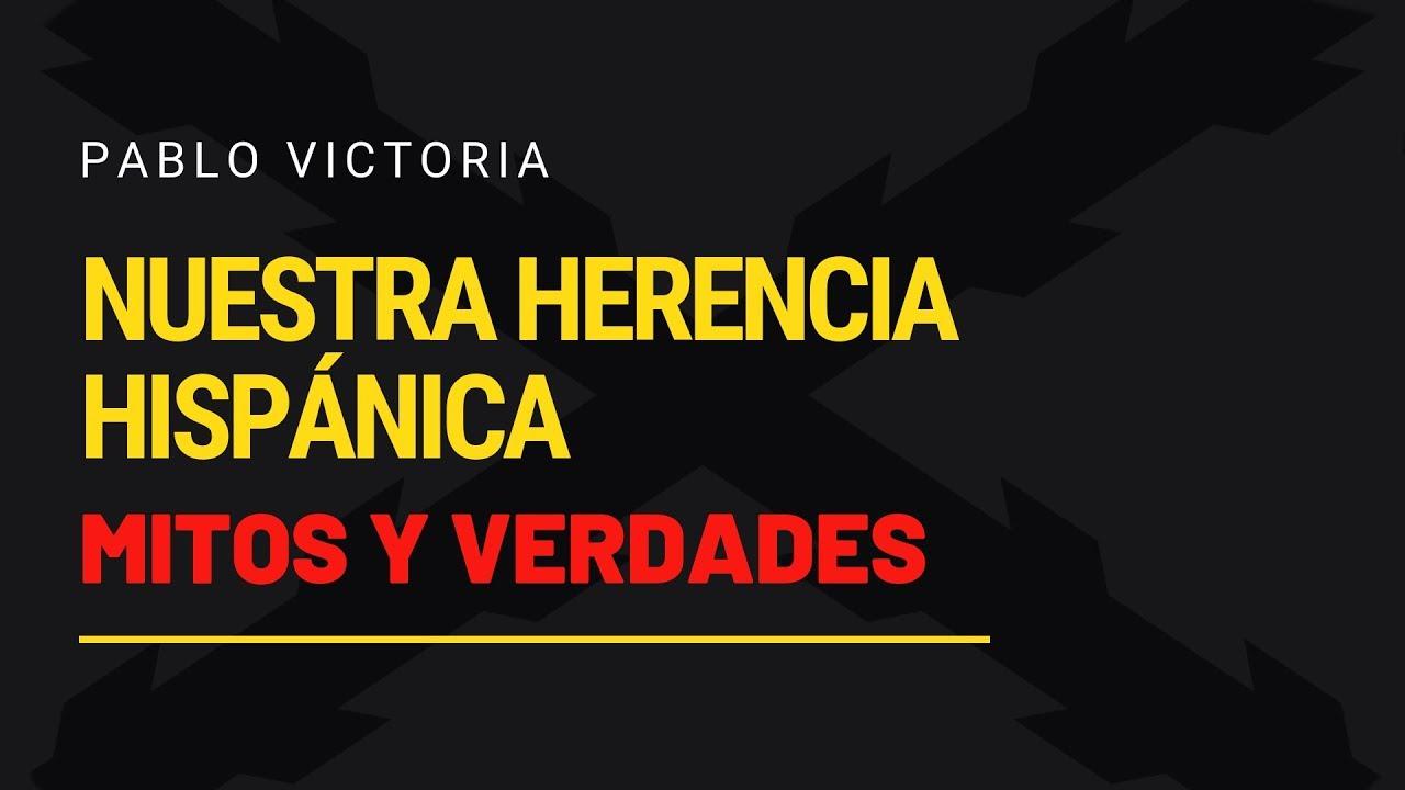 NUESTRA HERENCIA HISPÁNICA  por Pablo Victoria