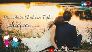 Itna  Main Chahoon Tujhe Koi Kisi ko na Chahe Song WhatsApp Status Video By Dreams 4 Ever