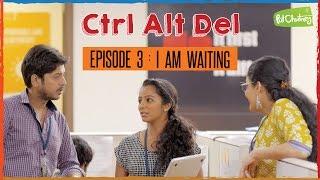 Ctrl Alt Del: Ep. 3 - I Am Waiting ft. Bigg Boss Abhirami Iyer   Put Chutney #LaughterGames Video