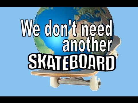 We Don't Need Another Skateboard