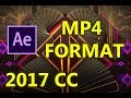 After Effects CC 2017 Render/Export in MP4 format 100% Works