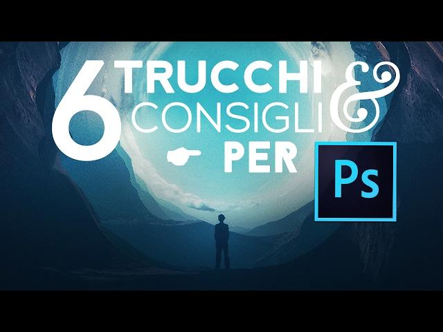Tutorial: 6 Trucchi e Consigli per Photoshop