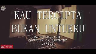 My Marthynz - Kau Tercipta Bukan untukku | Cover | Lyrics |