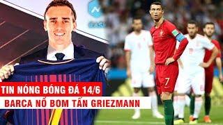 TIN NÓNG BÓNG ĐÁ 14/6 | Barca nổ bom tấn Griezmann - Ramos làm chuyện tồi tệ với Ronaldo