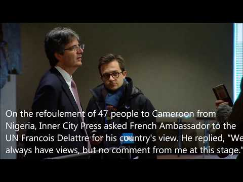 On Cameroon Inner City Press Asks French PR Delattre of Refoulement of 47 by Nigeria, He No-Comments