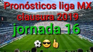 Los pronósticos liga MX jornada 16 clausura 2019