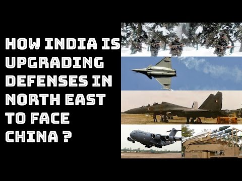 HOW INDIA IS UPGRADING DEFENSES IN NORTH EAST TO FACE CHINA ? TOP 5 FACTS