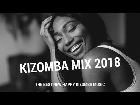 KIZOMBA MIX 2018 – THE BEST NEW HAPPY KIZOMBA MUSIC