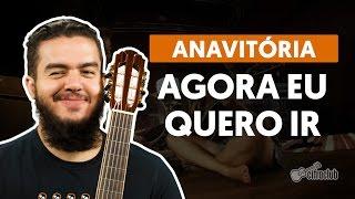 Agora Eu Quero Ir - Anavitória (aula de violão simplificada)