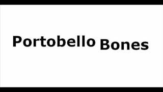 Portobello Bones   What Did You Expect