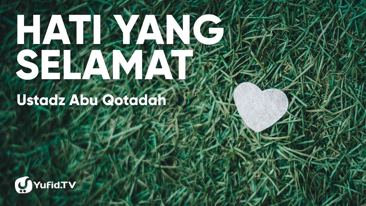Hati Yang Selamat Ustadz Abu Qotadah Konsultasi Syariah Yufid Tv Download Video Gratis Ceramah Agama Islam