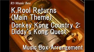 K.Rool Returns (Main Theme)/Donkey Kong Country 2: Diddy's Kong Quest [Music Box]