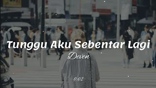 Download Lagu Tunggu Aku Sebentar Lagi - Deven [ Lyrics/Lirik ] mp3