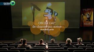 On Dit Cap' de Chanter sur Scène – 4ème partie