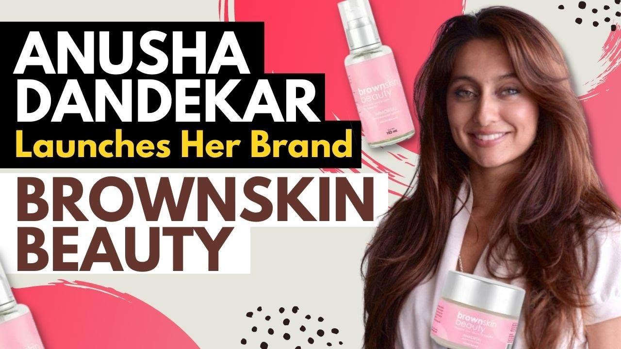 @Anusha Dandekar Talks About Her Brand Brownskin Beauty | The Voice Of Woman