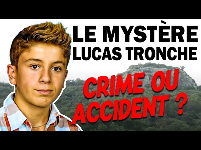 LE MYSTÈRE LUCAS TRONCHE : CRIME OU ACCIDENT ?