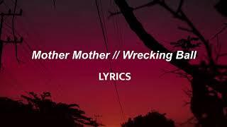 Mother Mother // Wrecking Ball (LYRICS)