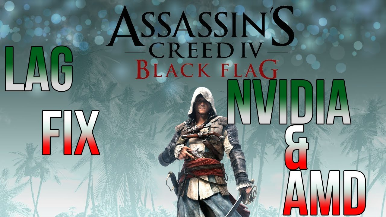 How To Fix Lag in Assassin's Creed 4 PC | AMD & NVidia Cards