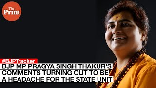 BJP MP Pragya Singh Thakur's comments turning out to be a headache for the state unit