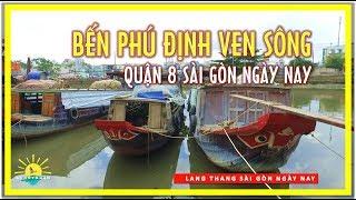 Dạo quanh Bến Phú Định ven sông Quận 8 Sài gòn ngày nay | lang thang sài gòn