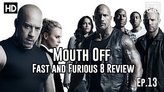 Fast & Furious 8 (The Fate of the Furious) Review - Mouth Off Ep. 13
