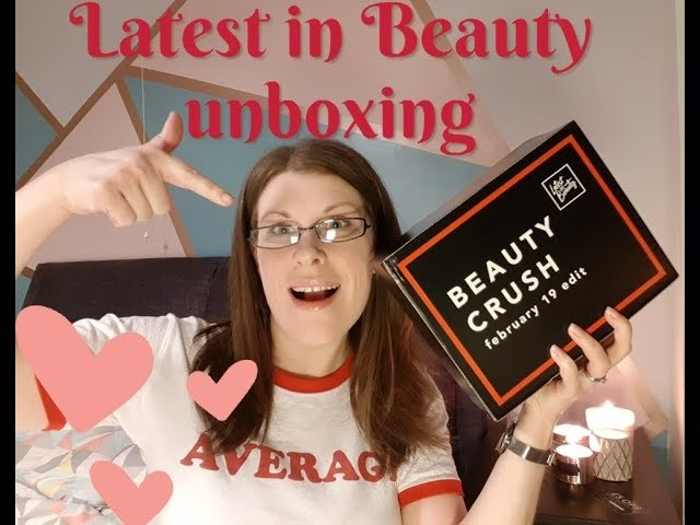 Latest in Beauty Unboxing February Edit 2019