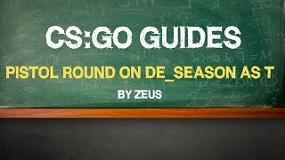 "CS:GO Guide by Zeus: ""Pistol round on de_season as T"" (ENG SUBS)"