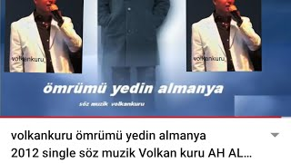 volkankuru ömrümü yedin almanya 2012 single söz muzik Volkan kuru