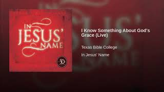 Watch Texas Bible College I Know Something About Gods Grace video