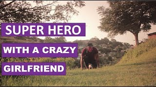 Super Hero In A Relationship (MDM Sketch Comedy)