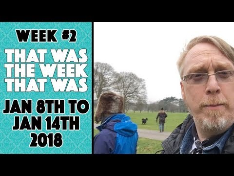 VLOG - That Was The Week That Was Jan 8th to Jan 14th 2018