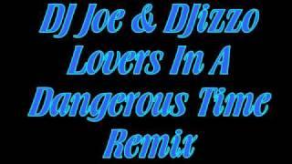 DJ Joe & DJizzo - Lovers In A Dangerous Time Remix