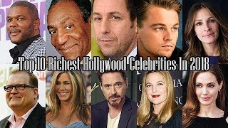 List The Top 10 Richest Hollywood Celebrities In 2018