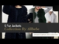 5 Fur Jackets Collection By Allbebe Amazon Fashion 2017 Collection