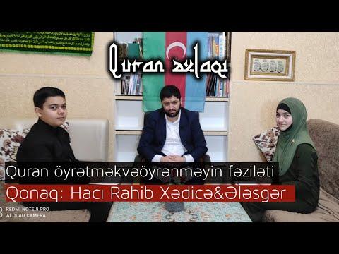 Quran əxlaqı |Quran öyrətmək və öyrənməyin fəziləti |Qonaq: Hacı Rahib | Xədicə&Ələsgər