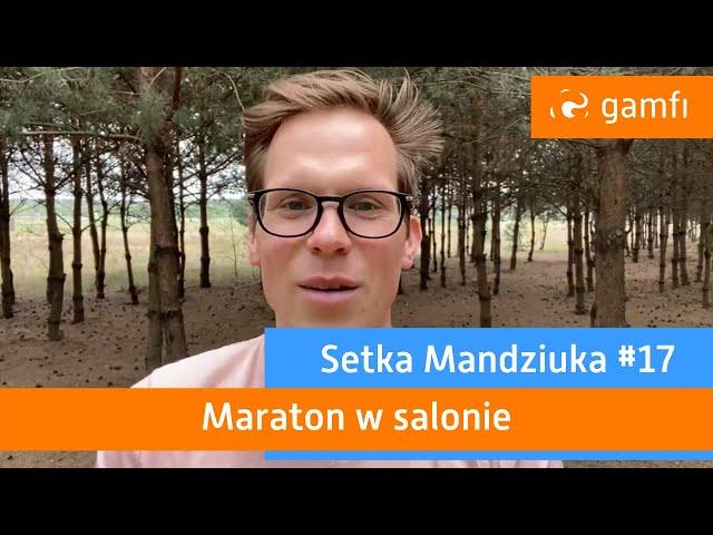 Setka Mandziuka #17 (Gamfi): Maraton w salonie