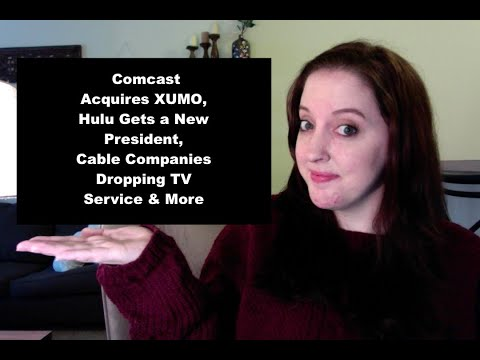 CCT - Comcast Acquires XUMO, Hulu Gets A New President, Cable Companies Dropping TV & More