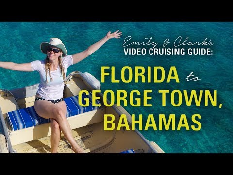 Best Sailing Route: FL to George Town, Bahamas (Video Cruising Guide)