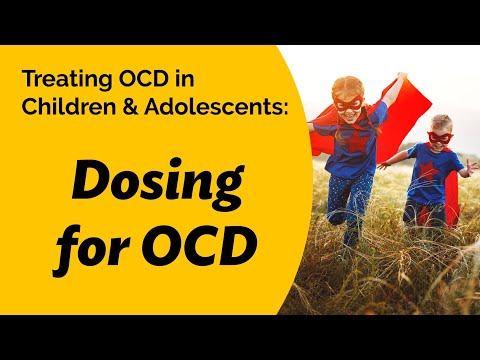 Treating OCD In Children & Adolescents: Dosing For OCD