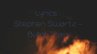 Lyrics: Stephen Swartz  -  Bullet Train