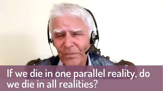 If we die in one parallel reality, do we die in all realities?